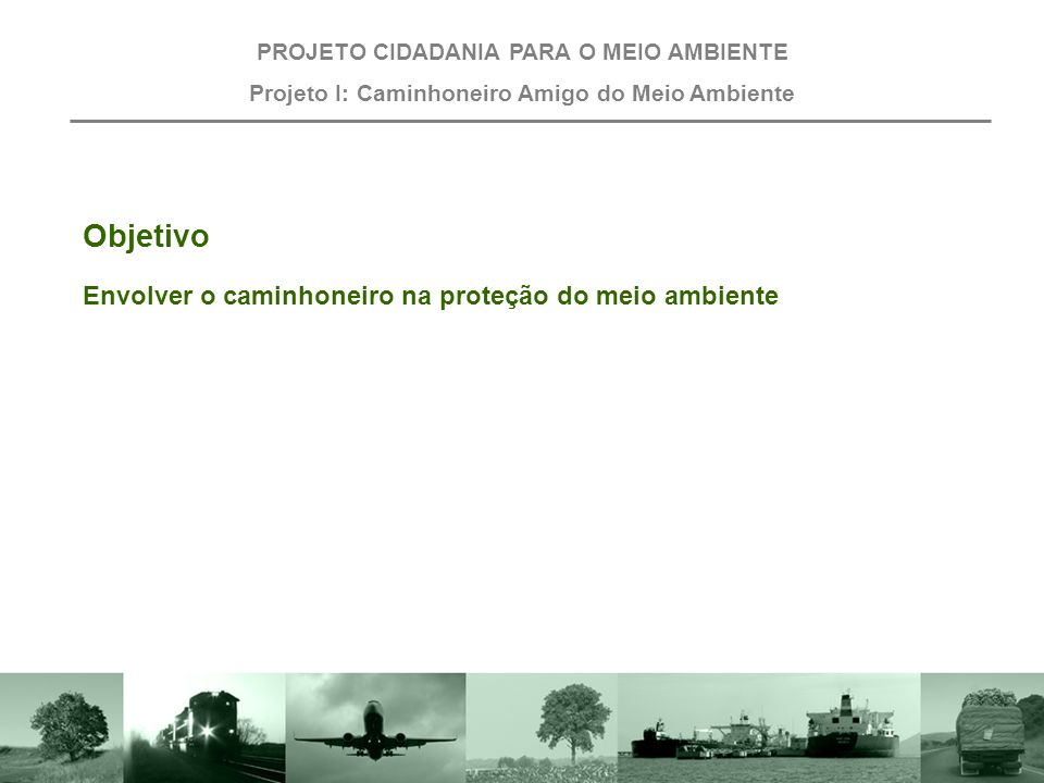 Objetivo Envolver o caminhoneiro na proteção do meio ambiente