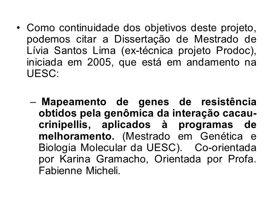 Como continuidade dos objetivos deste projeto, podemos citar a Dissertação de Mestrado de Lívia Santos Lima (ex-técnica projeto Prodoc), iniciada em 2005, que está em andamento na UESC: