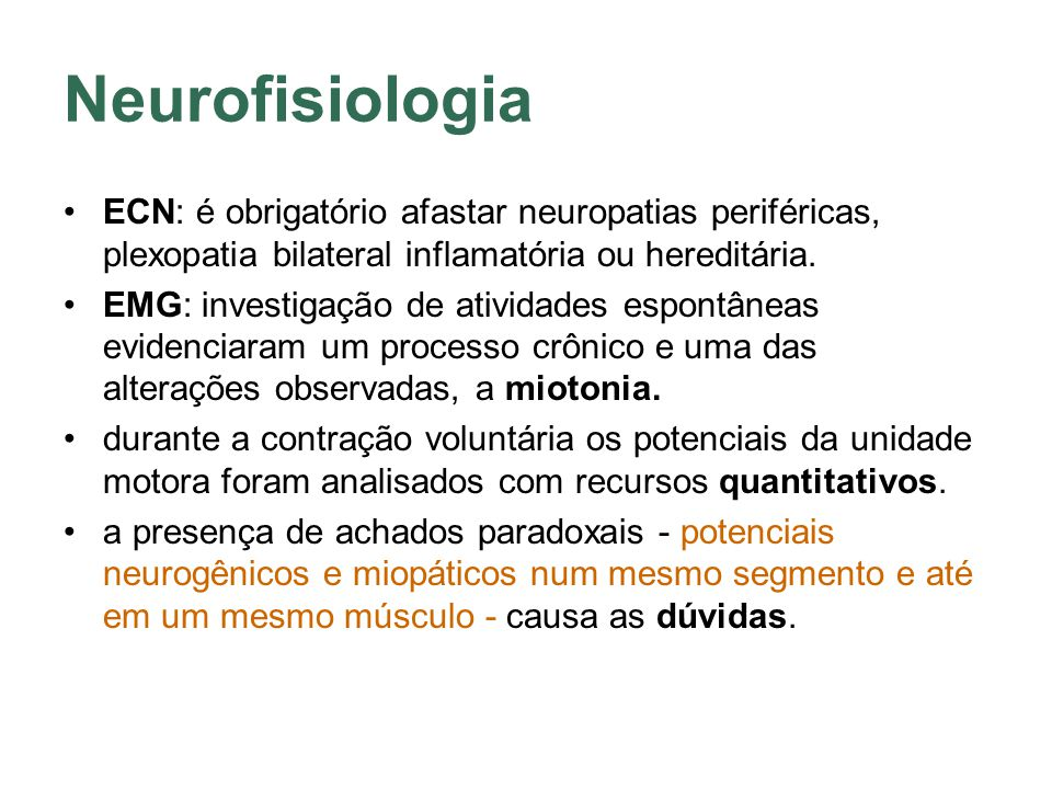 Neurofisiologia ECN: é obrigatório afastar neuropatias periféricas, plexopatia bilateral inflamatória ou hereditária.
