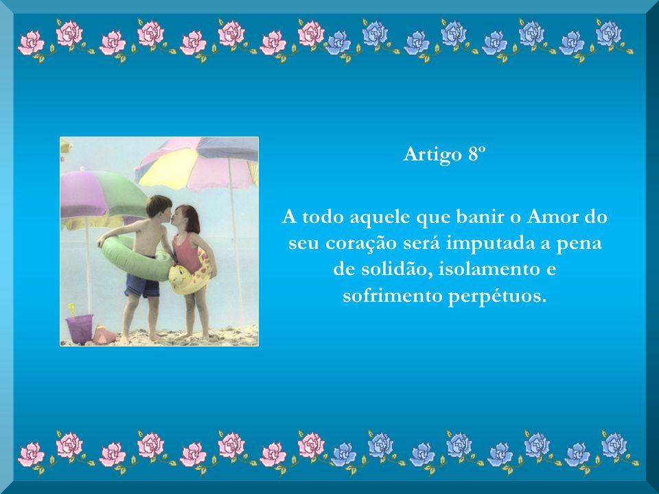 Artigo 8º A todo aquele que banir o Amor do seu coração será imputada a pena de solidão, isolamento e sofrimento perpétuos.