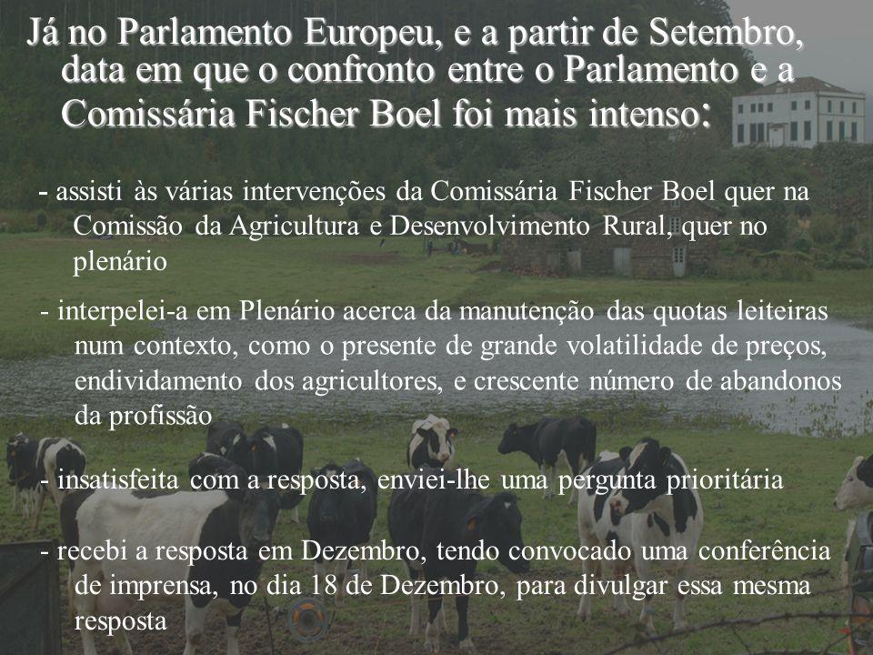 Já no Parlamento Europeu, e a partir de Setembro, data em que o confronto entre o Parlamento e a Comissária Fischer Boel foi mais intenso: