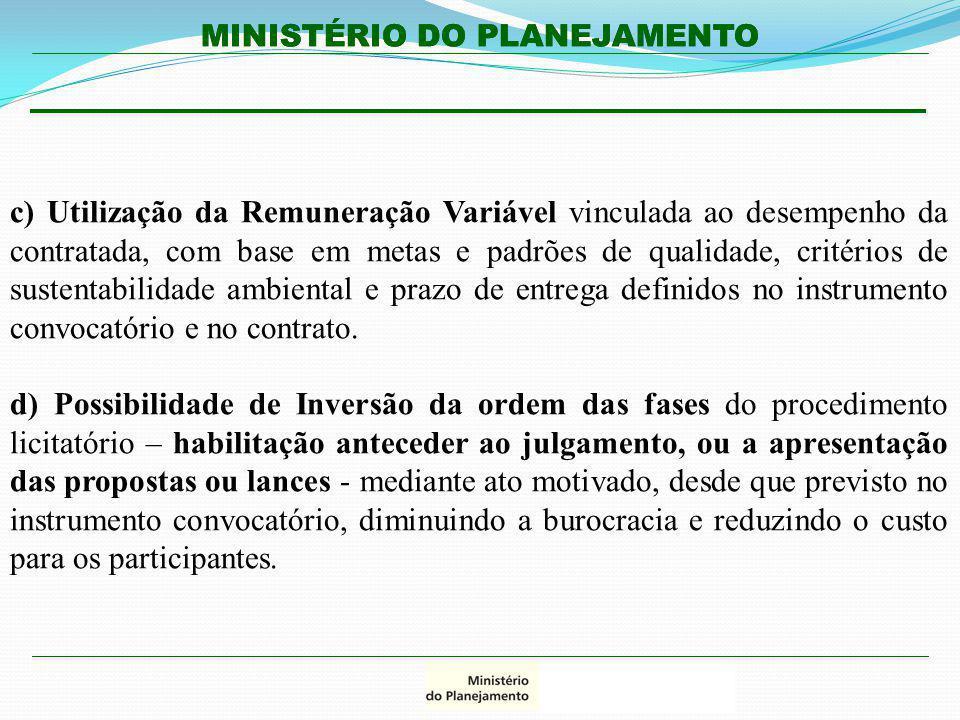 c) Utilização da Remuneração Variável vinculada ao desempenho da contratada, com base em metas e padrões de qualidade, critérios de sustentabilidade ambiental e prazo de entrega definidos no instrumento convocatório e no contrato.