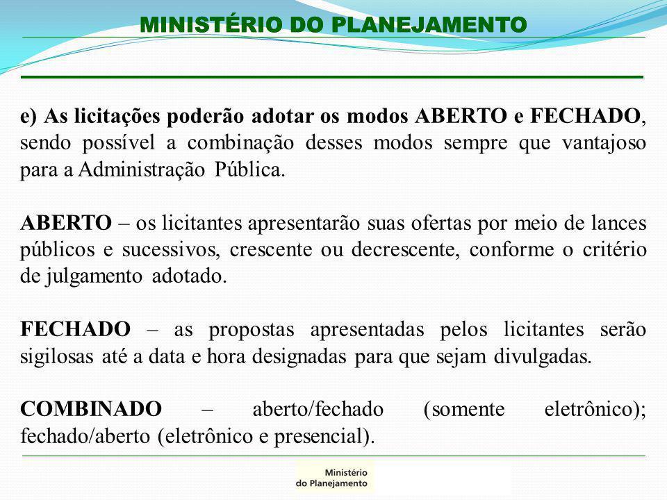 e) As licitações poderão adotar os modos ABERTO e FECHADO, sendo possível a combinação desses modos sempre que vantajoso para a Administração Pública.