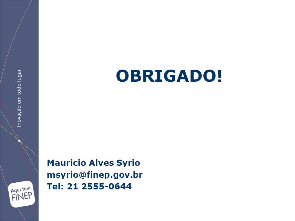 OBRIGADO! Mauricio Alves Syrio msyrio@finep.gov.br Tel: 21 2555-0644