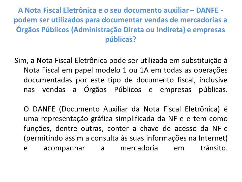 A Nota Fiscal Eletrônica e o seu documento auxiliar – DANFE - podem ser utilizados para documentar vendas de mercadorias a Órgãos Públicos (Administração Direta ou Indireta) e empresas públicas
