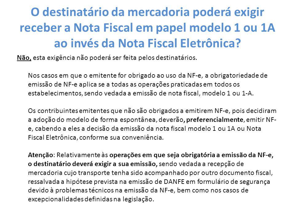 O destinatário da mercadoria poderá exigir receber a Nota Fiscal em papel modelo 1 ou 1A ao invés da Nota Fiscal Eletrônica