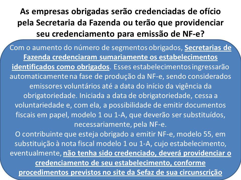 As empresas obrigadas serão credenciadas de ofício pela Secretaria da Fazenda ou terão que providenciar seu credenciamento para emissão de NF-e