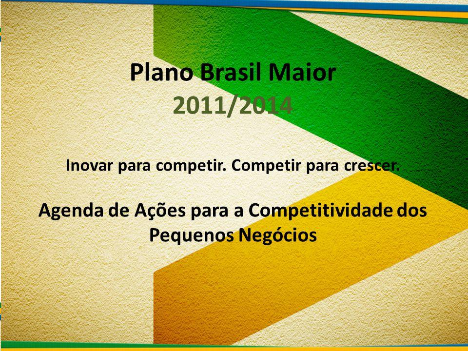 Plano Brasil Maior 2011/2014 Inovar para competir