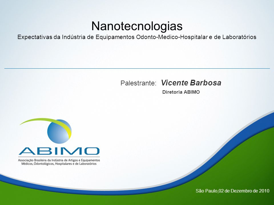 Nanotecnologias Palestrante: Vicente Barbosa Diretoria ABIMO