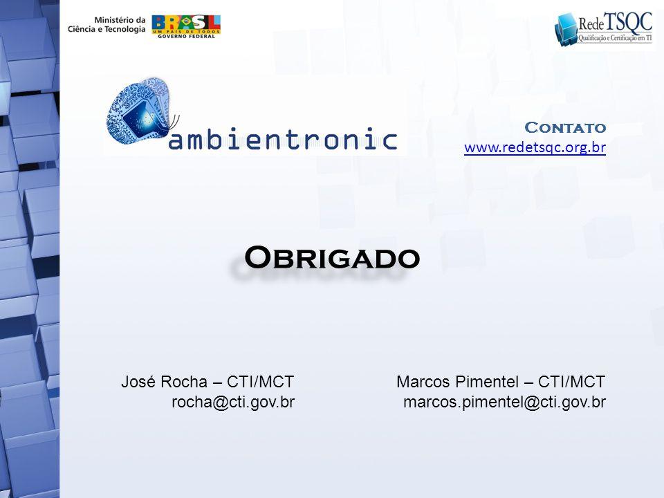Obrigado Contato www.redetsqc.org.br José Rocha – CTI/MCT