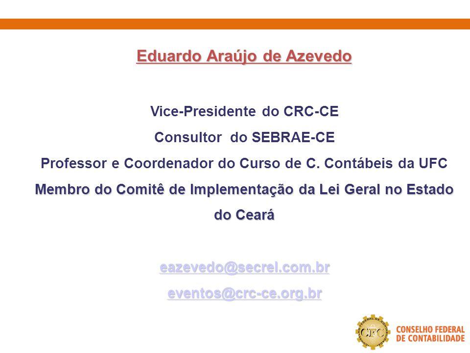Eduardo Araújo de Azevedo Vice-Presidente do CRC-CE Consultor do SEBRAE-CE Professor e Coordenador do Curso de C. Contábeis da UFC