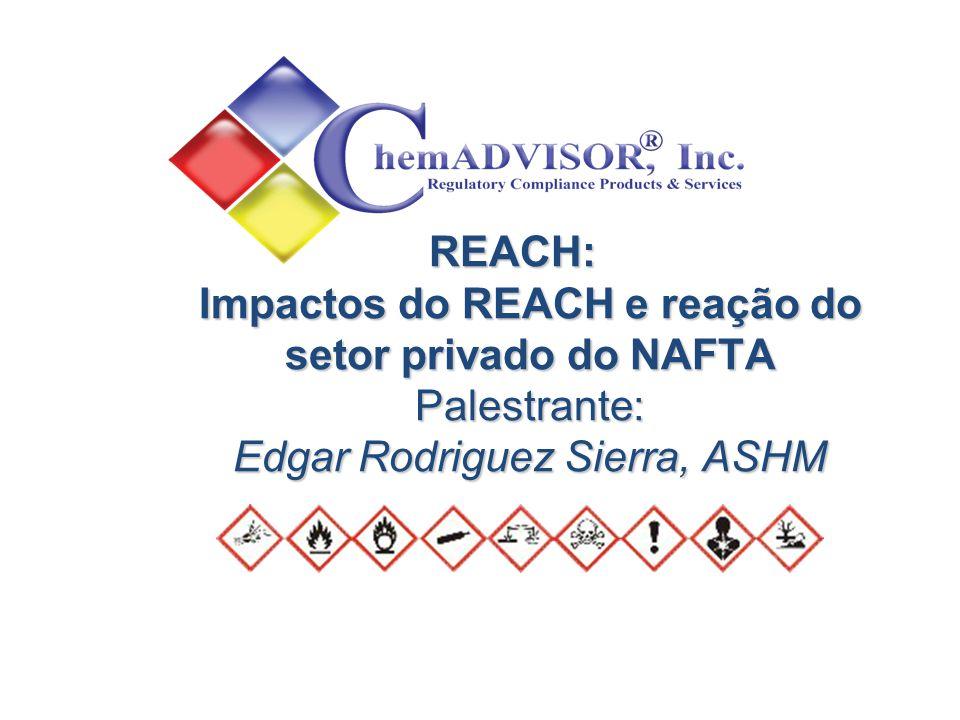 REACH: Impactos do REACH e reação do setor privado do NAFTA Palestrante: Edgar Rodriguez Sierra, ASHM