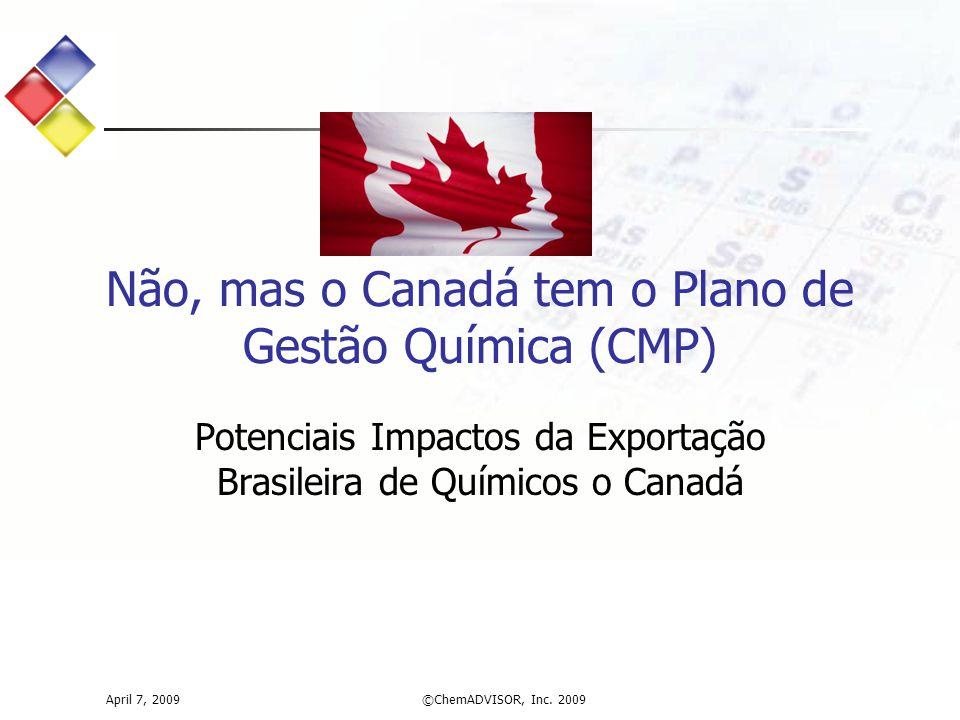 Não, mas o Canadá tem o Plano de Gestão Química (CMP)