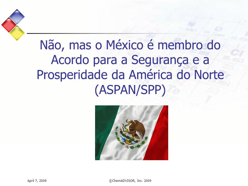 Não, mas o México é membro do Acordo para a Segurança e a Prosperidade da América do Norte (ASPAN/SPP)