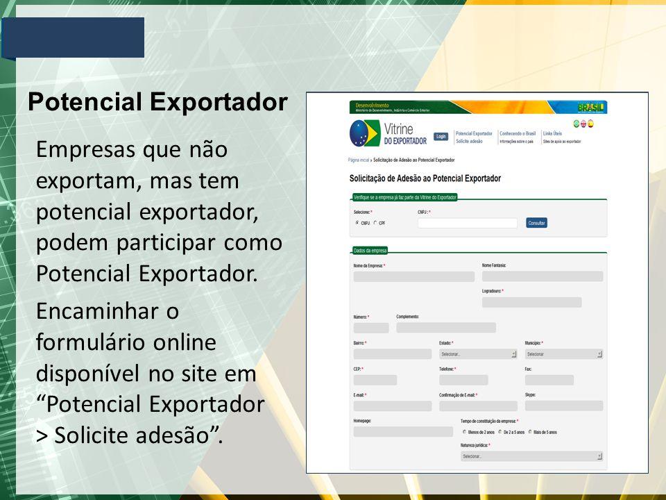Potencial Exportador Empresas que não exportam, mas tem potencial exportador, podem participar como Potencial Exportador.