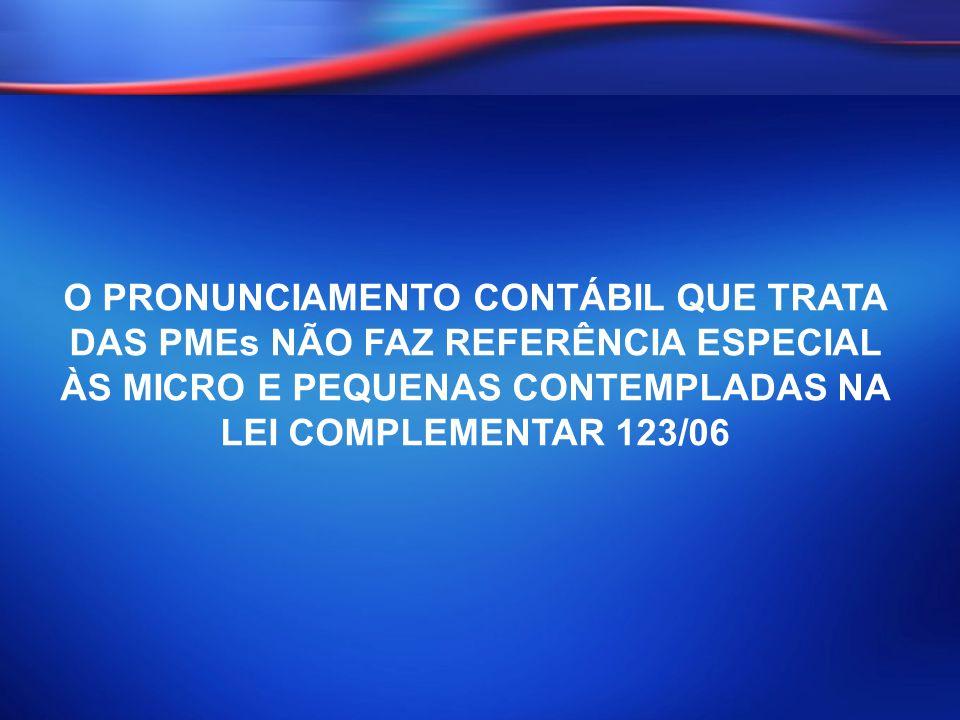 O PRONUNCIAMENTO CONTÁBIL QUE TRATA DAS PMEs NÃO FAZ REFERÊNCIA ESPECIAL ÀS MICRO E PEQUENAS CONTEMPLADAS NA LEI COMPLEMENTAR 123/06