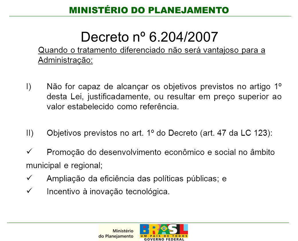 Decreto nº 6.204/2007 Quando o tratamento diferenciado não será vantajoso para a Administração:
