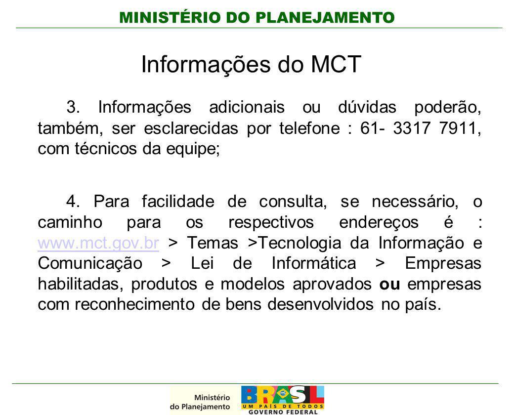 Informações do MCT 3. Informações adicionais ou dúvidas poderão, também, ser esclarecidas por telefone : 61- 3317 7911, com técnicos da equipe;