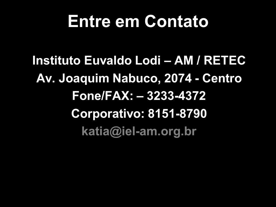 Instituto Euvaldo Lodi – AM / RETEC Av. Joaquim Nabuco, 2074 - Centro