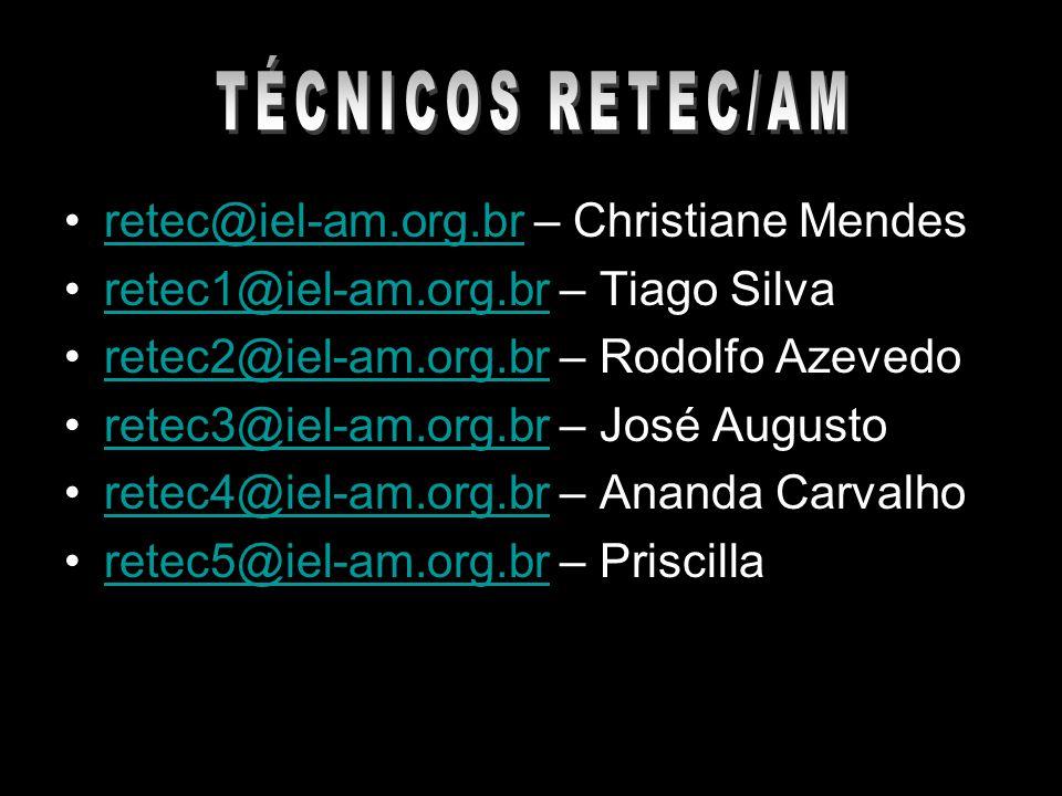 TÉCNICOS RETEC/AM retec@iel-am.org.br – Christiane Mendes