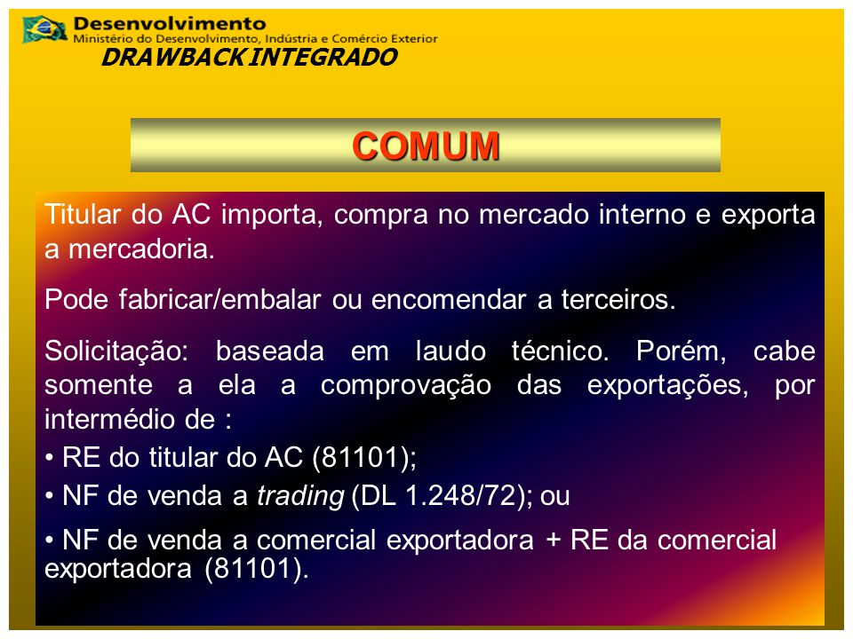 DRAWBACK INTEGRADO COMUM. Titular do AC importa, compra no mercado interno e exporta a mercadoria.