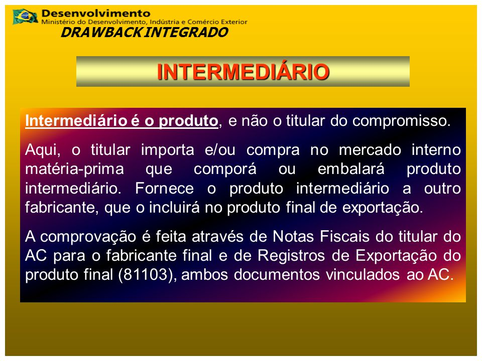 DRAWBACK INTEGRADO INTERMEDIÁRIO. Intermediário é o produto, e não o titular do compromisso.