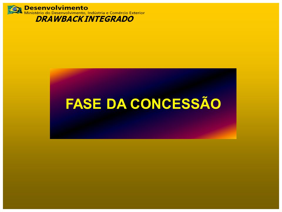 DRAWBACK INTEGRADO FASE DA CONCESSÃO