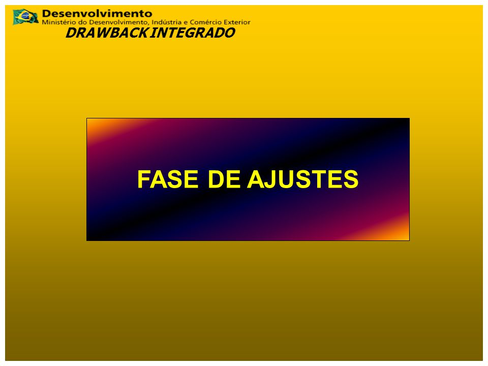 DRAWBACK INTEGRADO FASE DE AJUSTES