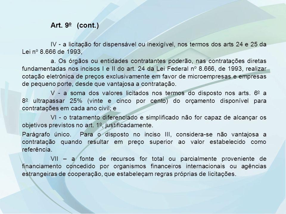 Art. 9º (cont.) IV - a licitação for dispensável ou inexigível, nos termos dos arts 24 e 25 da Lei nº 8.666 de 1993,