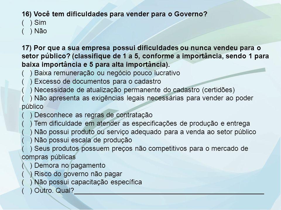 16) Você tem dificuldades para vender para o Governo