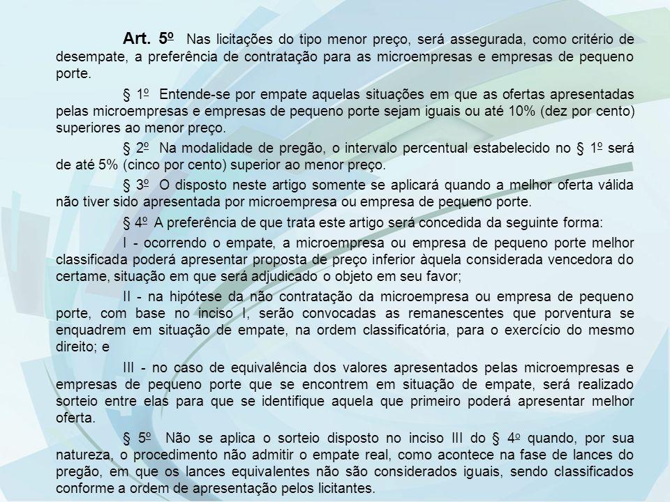 Art. 5º Nas licitações do tipo menor preço, será assegurada, como critério de desempate, a preferência de contratação para as microempresas e empresas de pequeno porte.