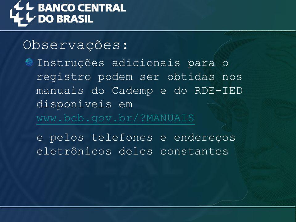 Observações: Instruções adicionais para o registro podem ser obtidas nos manuais do Cademp e do RDE-IED disponíveis em www.bcb.gov.br/ MANUAIS.