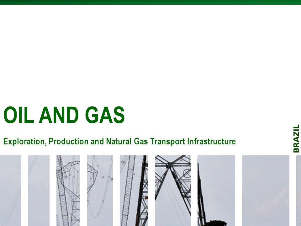OIL AND GAS Exploration, Production and Natural Gas Transport Infrastructure