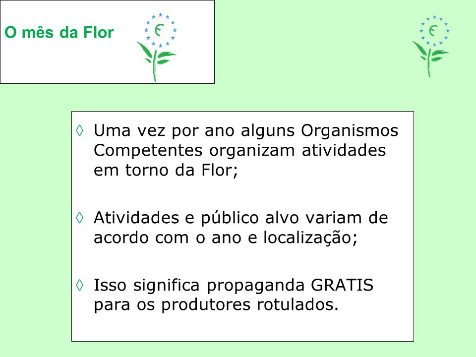 O mês da Flor Uma vez por ano alguns Organismos Competentes organizam atividades em torno da Flor;