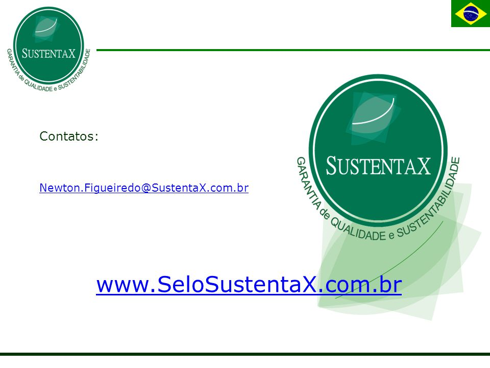 Contatos: Newton.Figueiredo@SustentaX.com.br www.SeloSustentaX.com.br