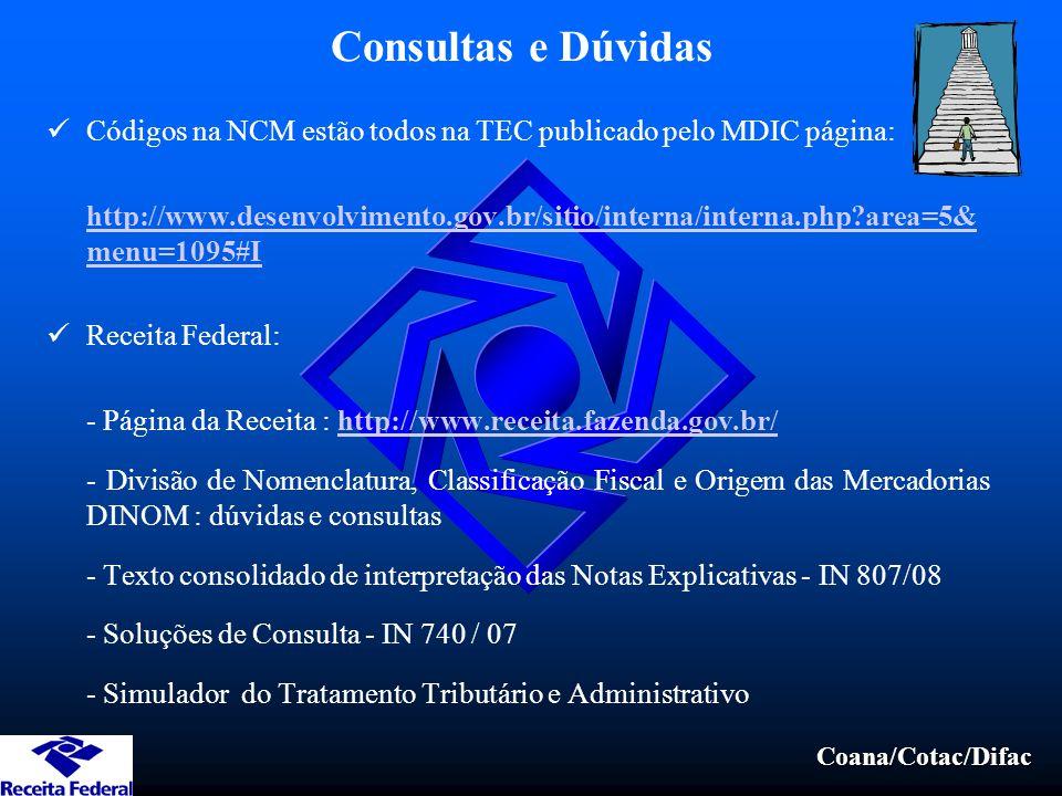 Consultas e Dúvidas Códigos na NCM estão todos na TEC publicado pelo MDIC página: