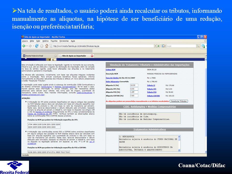 Na tela de resultados, o usuário poderá ainda recalcular os tributos, informando manualmente as alíquotas, na hipótese de ser beneficiário de uma redução, isenção ou preferência tarifaria;