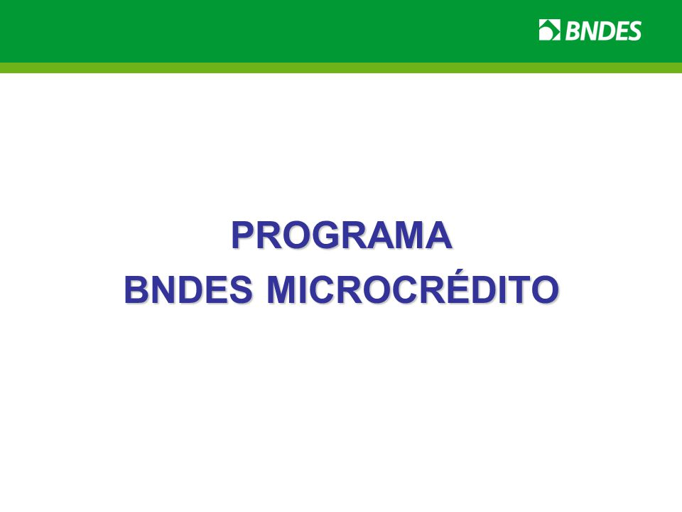 PROGRAMA BNDES MICROCRÉDITO