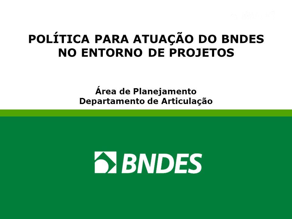 POLÍTICA PARA ATUAÇÃO DO BNDES NO ENTORNO DE PROJETOS