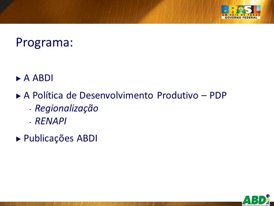 Programa: A ABDI A Política de Desenvolvimento Produtivo – PDP