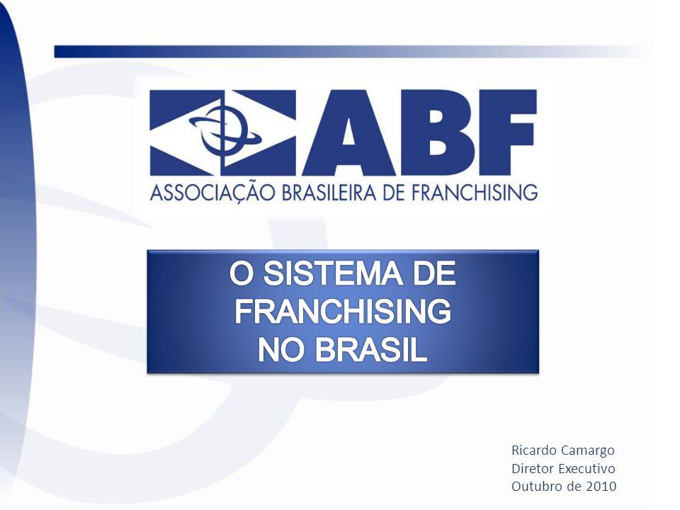 O SISTEMA DE FRANCHISING NO BRASIL Ricardo Camargo Diretor Executivo