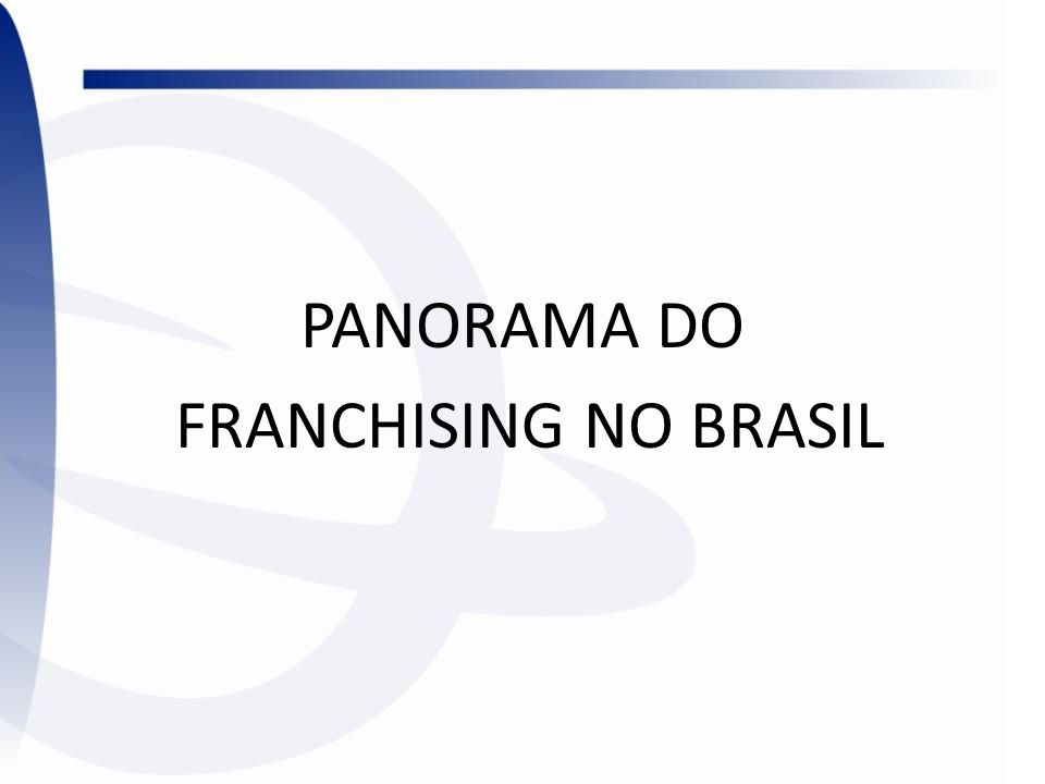 PANORAMA DO FRANCHISING NO BRASIL