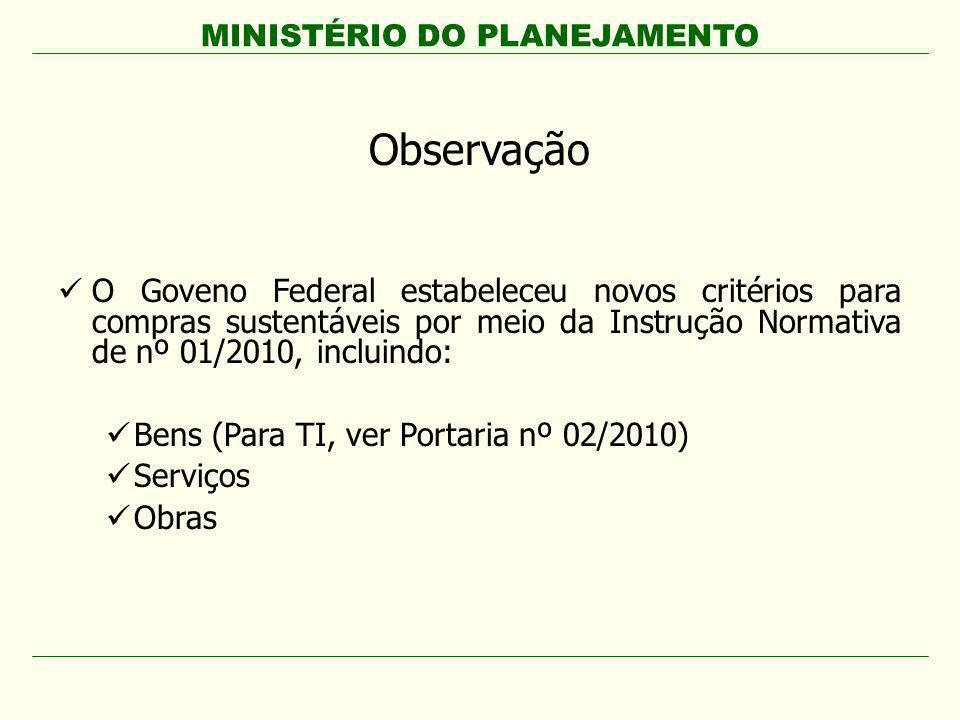 Observação O Goveno Federal estabeleceu novos critérios para compras sustentáveis por meio da Instrução Normativa de nº 01/2010, incluindo: