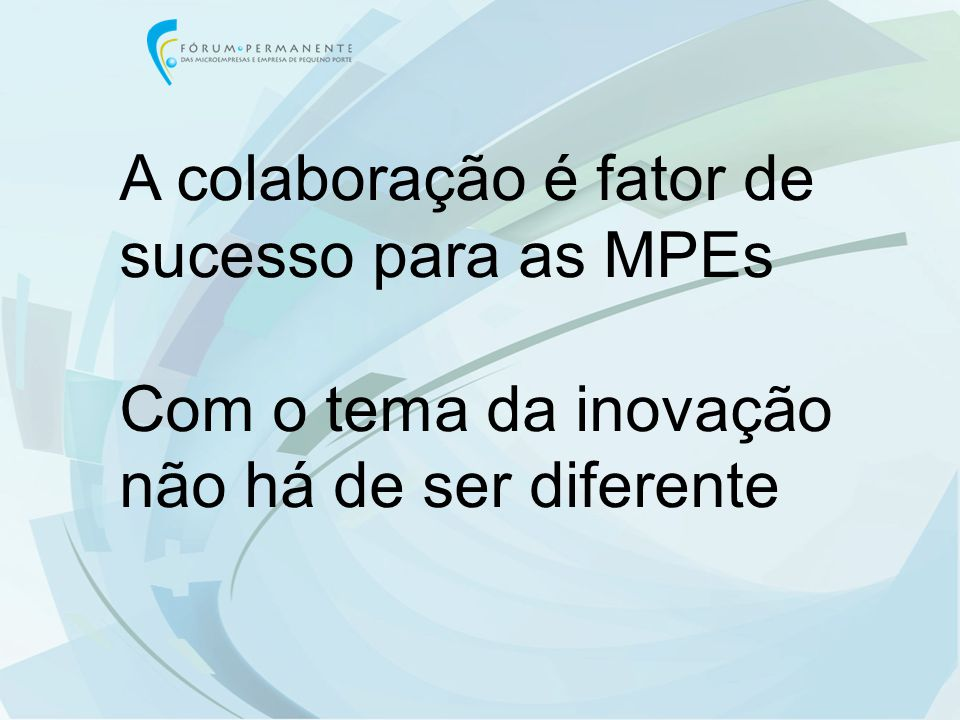 A colaboração é fator de sucesso para as MPEs Com o tema da inovação não há de ser diferente