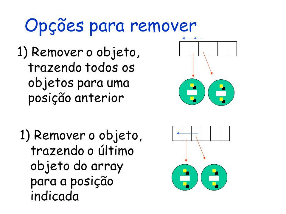 Opções para remover 1) Remover o objeto, trazendo todos os objetos para uma posição anterior.