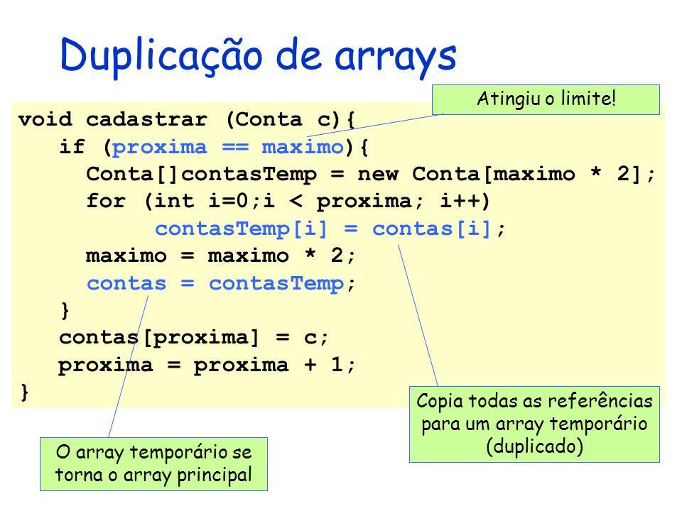 Duplicação de arrays void cadastrar (Conta c){ if (proxima == maximo){
