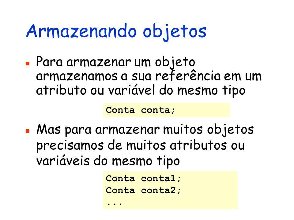 Armazenando objetos Para armazenar um objeto armazenamos a sua referência em um atributo ou variável do mesmo tipo.
