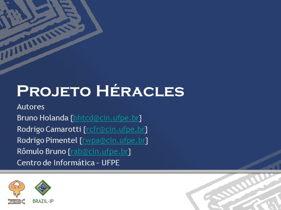 Projeto Héracles Autores Bruno Holanda {bhtcd@cin.ufpe.br}