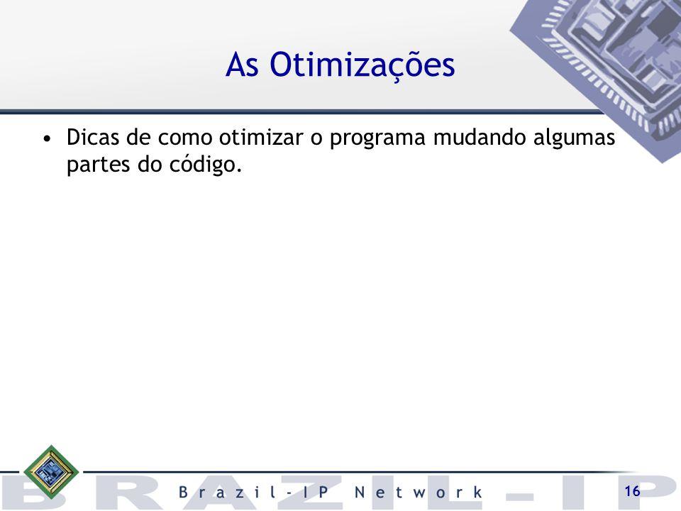 As Otimizações Dicas de como otimizar o programa mudando algumas partes do código.