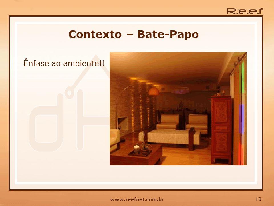 Contexto – Bate-Papo Ênfase ao ambiente!! www.reefnet.com.br